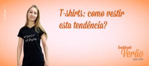 T-shirts: como vestir esta tendência?