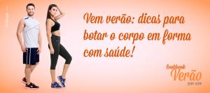 Vem verão: dicas para botar o corpo em forma com saúde!