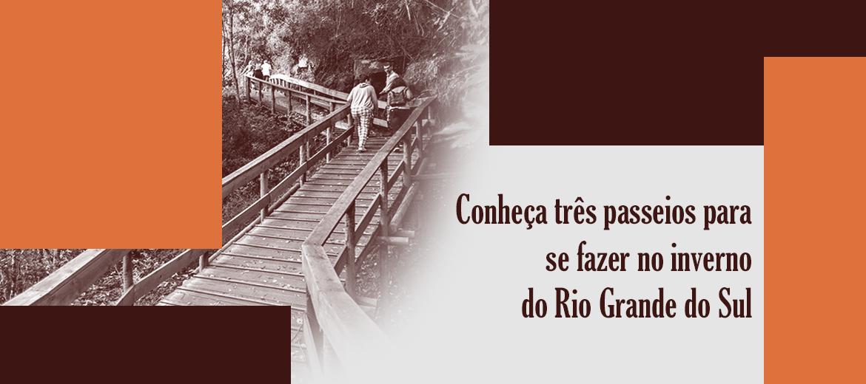 Conheça três passeios para se fazer no inverno do Rio Grande do Sul