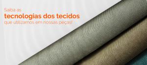 Saiba as tecnologias dos tecidos que utilizamos em nossas peças!